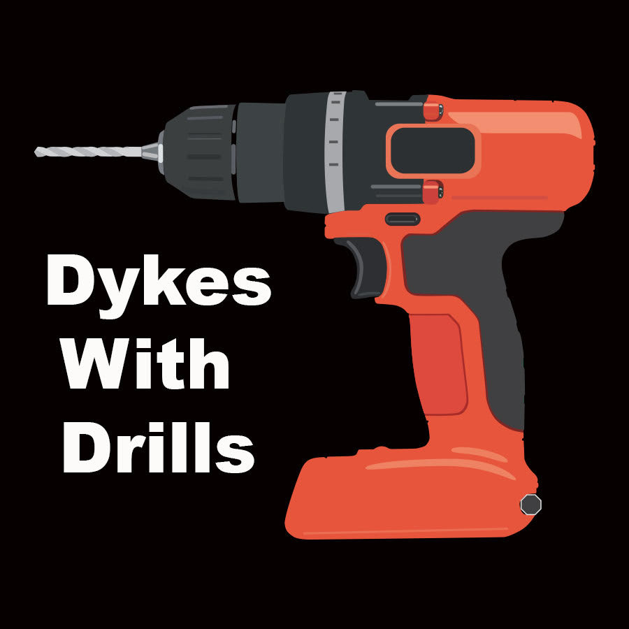 Dykes With Drills